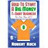 How To Start A Big Money T-Shirt Business For Less Than $10: The Definitive Guide To Designing Clothing For Million-Dollar Businesses