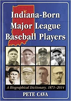 Book Indiana-Born Major League Baseball Players: A Biographical Dictionary, 1871-2014 by Pete Cava (2015-09-22)