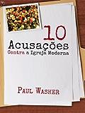 10 Acusações Contra a Igreja Moderna (Portuguese Edition)