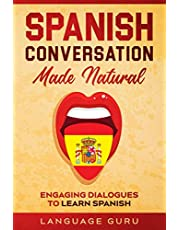 Spanish Conversation Made Natural: Engaging Dialogues to Learn Spanish