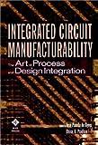 Integrated Circuit Manufacturability, José Pineda De Gyvez, 0780334477