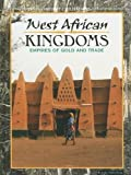 West African Kingdoms: Empires Of Gold and Trade (Ancient Civilizations)
