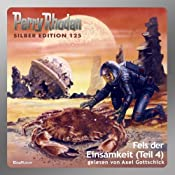 Fels der Einsamkeit - Teil 4 (Perry Rhodan Silber Edition 125) | William Voltz, H. G. Ewers, Clark Darlton, Kurt Mahr, Detlef G. Winter