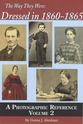 The Way They Were: Dressed in 1860-1865: A Photographic Reference, Vol 2 pdf epub