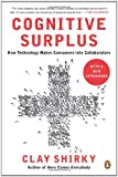 Cognitive Surplus: How Technology Makes Consumers into Collaborators, Clay Shirky, 0143119583