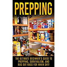 Prepping: The Ultimate Beginner's Guide to Prepping, Survivalism, And But Out Bags For When SHTF (Prepping, Prepping On A Budget, Survivalism, SHTF)