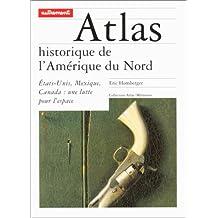 Atlas historique de l'Amérique du Nord: États-Unis, Mexique, Canada : une lutte pour l'espace