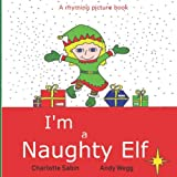 img - for I'm a Naughty Elf: funny, rhyming bedtime story / beginner reader - picture book about Christmas (Playing dressing up picture books) book / textbook / text book