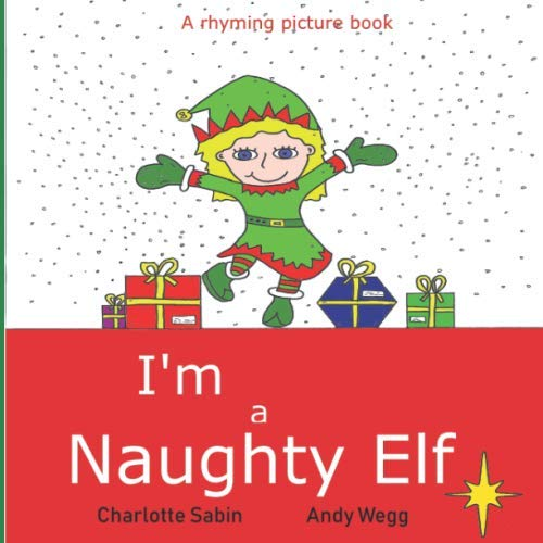 I'm a Naughty Elf: funny, rhyming bedtime story / beginner reader - picture book about Christmas (Playing dressing up picture books) -