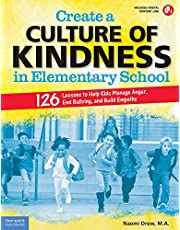 Create a Culture of Kindness in Elementary School: 126 Lessons to Help Kids Manage Anger, End Bullying, and Build Empathy