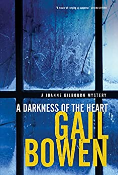 A Darkness of the Heart (A Joanne Kilbourn Mystery Book 18) by [Bowen, Gail]