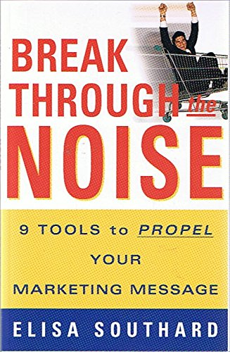 Read Online Break Through the Noise - 9 Tools to Propel Your Marketing Message (Signed Copy) (1st Printing) ebook