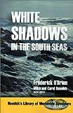 White Shadows in the South Seas, Frederick O'Brien, 1570901694
