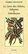 Le Livre des Arbres, Arbustes et Arbrisseaux par Lieutaghi