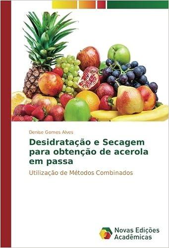 Desidratação e Secagem para obtenção de acerola em passa: Utilização de Métodos Combinados: Amazon.es: Denise Gomes Alves: Libros en idiomas extranjeros
