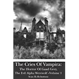 The Cries Of Vampira: The Horror Of Gaad Grey, The Evil Alpha Werewolf -Volume 1 ~ Sean H. Robertson
