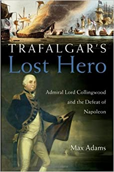 Book Trafalgar's Lost Hero: Admiral Lord Collingwood and the Defeat of Napoleon