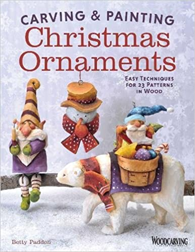 carving painting christmas ornaments easy techniques for 23 patterns in wood betty padden 9781565238435 amazoncom books
