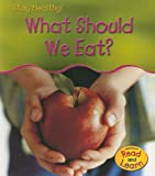 What Should We Eat?, Angela Royston, 1403476128