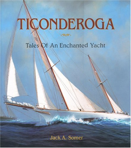 Ticonderoga: Tales of an Enchanted Yacht (Mystic Seaport Museum Book)