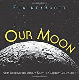 Our Moon: New Discoveries About Earth's Closest Companion