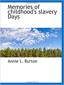 memories of a childhoods slavery day Memories of childhood's slavery days annie l burton history/biographies 385 137 ratings book overview:  one day, when the family were visiting in memphis, .