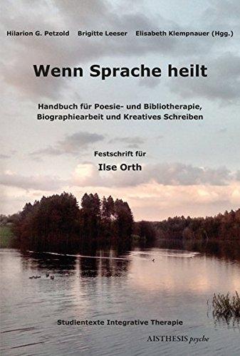Wenn Sprache Heilt  Handbuch Für Poesie  Und Bibliotherapie Biographiearbeit Und Kreatives Schreiben. Festschrift Für Ilse Orth  Aisthesis Psyche