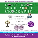 Don't Know Much About Geography: Revised and Updated Edition Audiobook by Kenneth C. Davis Narrated by Kenneth C. Davis, Various