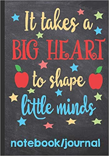 it takes a big heart to shape little minds notebook journal