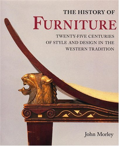 The History of Furniture: Twenty-Five Centuries of Style and Design in the Western Tradition