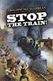 Stop the Train, Geraldine McCaughrean, 0060507500