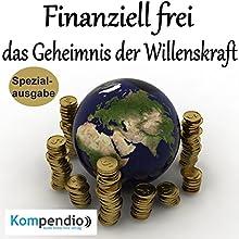 Finanziell frei: das Geheimnis der Willenskraft Hörbuch von Alessandro Dallmann Gesprochen von: Michael Freio Haas