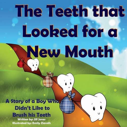 Price comparison product image The Teeth That Looked for a New Mouth: A Story of a Boy Who Didn't Like to Brush His Teeth