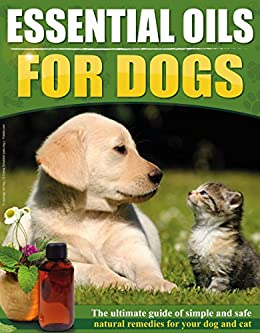 essential oils for dogs the ultimate guide of simple and safe natural remedies for your dog or. Black Bedroom Furniture Sets. Home Design Ideas