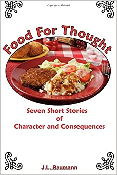 Food For Thought: Seven Short Stories of Character and Consequences