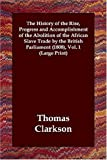 The History of the Rise, Progress and Accomplishment of the Abolition of the African Slave Trade by the British Parliament (1808), Thomas Clarkson, 1846373522
