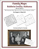 Family Maps of Baldwin County, Alabama, Deluxe Edition : With Homesteads, Roads, Waterways, Towns, Cemeteries, Railroads, and More, Gregory A. Boyd, 1420311506
