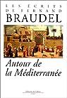 Les écrits de Fernand Braudel : Autour de la Méditerranée par Braudel