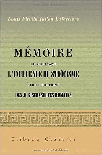 Mmoire Concernant Linfluence Du Stocisme Sur La Doctrine Des Jurisconsultes Romains Lu Dans Les Sances 2 9 Et 16 Juillet 1859 French Edition