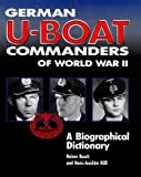 German U-Boat Commanders of World War II: A Biographical Dictionary