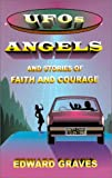 UFOs, Angels and Stories of Faith and Courage, Edward Graves, 157258162X