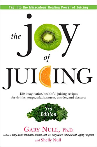 The Joy of Juicing, 3rd Edition: 150 imaginative, healthful juicing recipes for drinks, soups, salads, sauces, entrees,