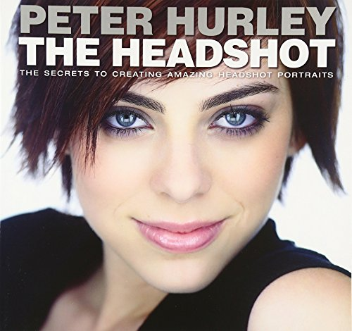 Pdf Photography The Headshot: The Secrets to Creating Amazing Headshot Portraits (Voices That Matter)