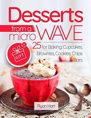 Desserts from a microwave. 25 recipes for baking: cupcakes, brownies, cookies, chips, bars. Full Color by Ryan Hart