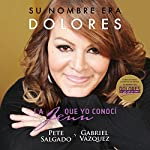 Su nombre era Dolores [Her Name Was Dolores]: La Jenn que yo conocí [The Jenn I Knew] | Gabriel Vázquez Aguayo,Pete Salgado