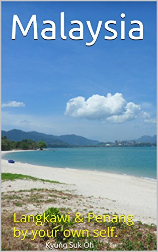 Malaysia: Langkawi & Penang by your own self.