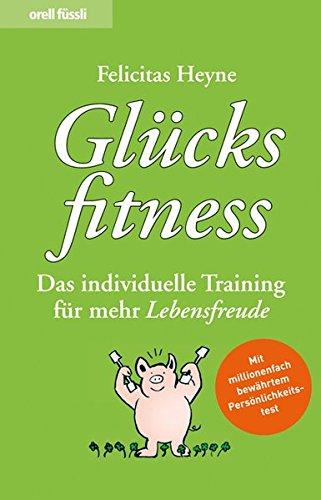 Glücksfitness - Das individuelle Training für mehr Lebensfreude
