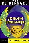 L'emblème démocratique: Le gouvernement du petit nombre par de Bernard