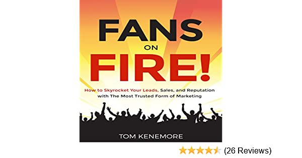 fans on fire how to skyrocket your leads sales and reputation with the most trusted form of marketing