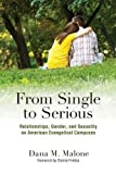 From Single to Serious: Relationships, Gender, and Sexuality on American Evangelical Campuses (The American Campus)